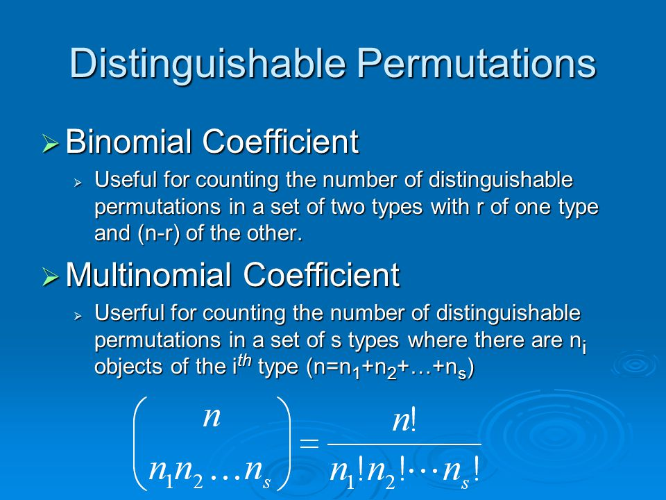 Distinguishable Permutations Binomial Coefficient Binomial Coefficient Useful for counting the number of distinguishable permutations in a set of two types with r of one type and (n-r) of the other.