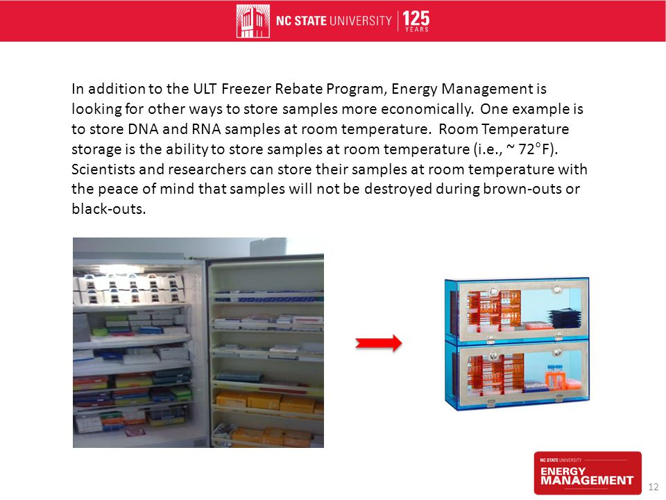In addition to the ULT Freezer Rebate Program, Energy Management is looking for other ways to store samples more economically.