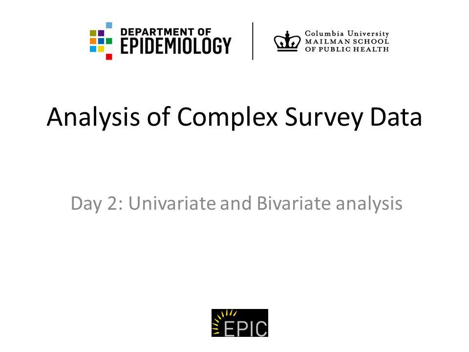 Analysis of Complex Survey Data Day 2: Univariate and Bivariate analysis