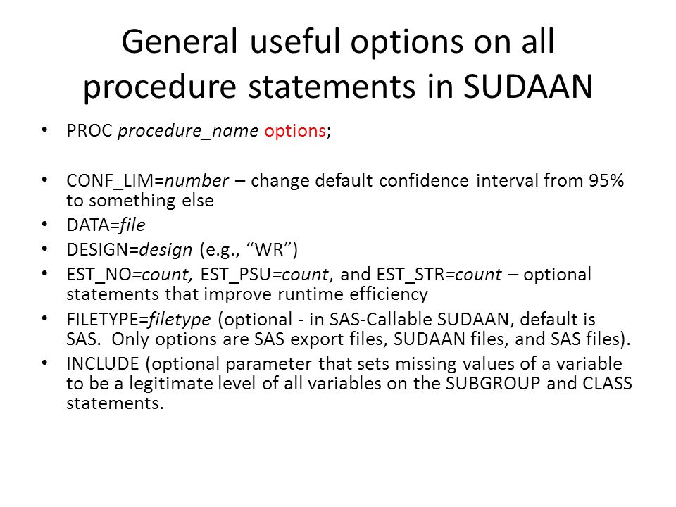 General useful options on all procedure statements in SUDAAN PROC procedure_name options; CONF_LIM=number – change default confidence interval from 95