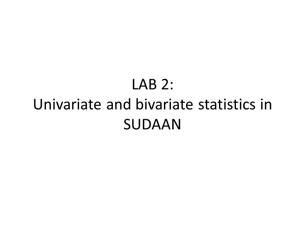 LAB 2: Univariate and bivariate statistics in SUDAAN