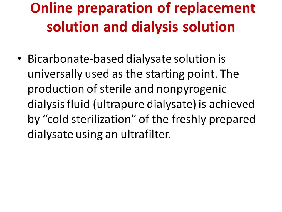 Online preparation of replacement solution and dialysis solution Bicarbonate-based dialysate solution is universally used as the starting point.