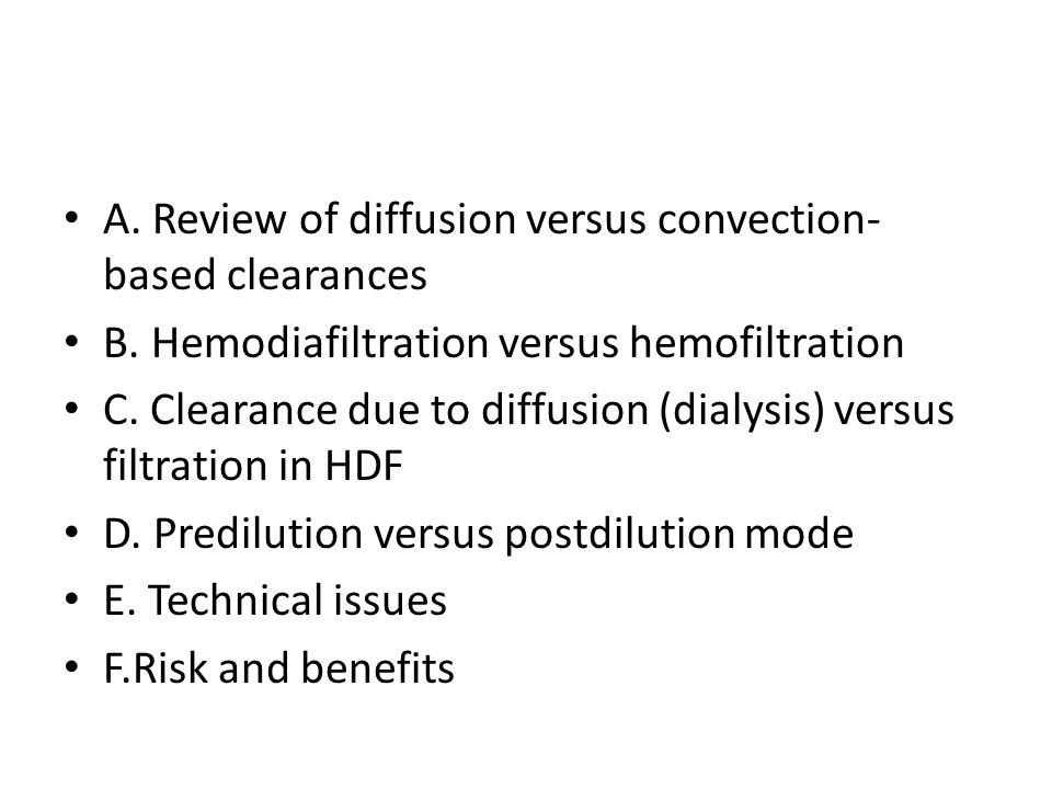 A. Review of diffusion versus convection- based clearances B. Hemodiafiltration versus hemofiltration C. Clearance due to diffusion (dialysis) versus