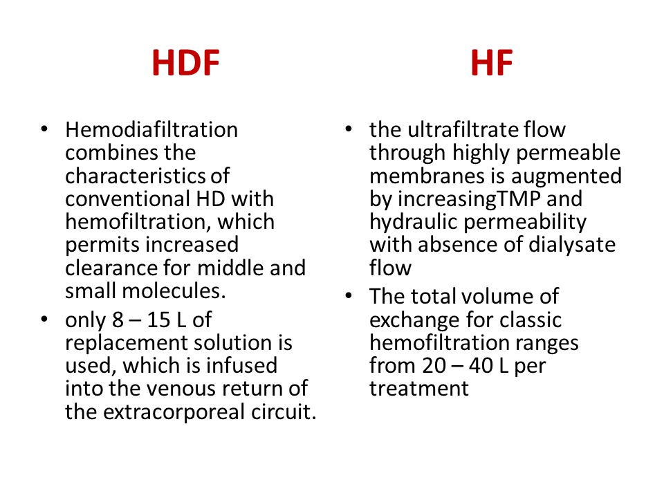HDF HF Hemodiafiltration combines the characteristics of conventional HD with hemofiltration, which permits increased clearance for middle and small m
