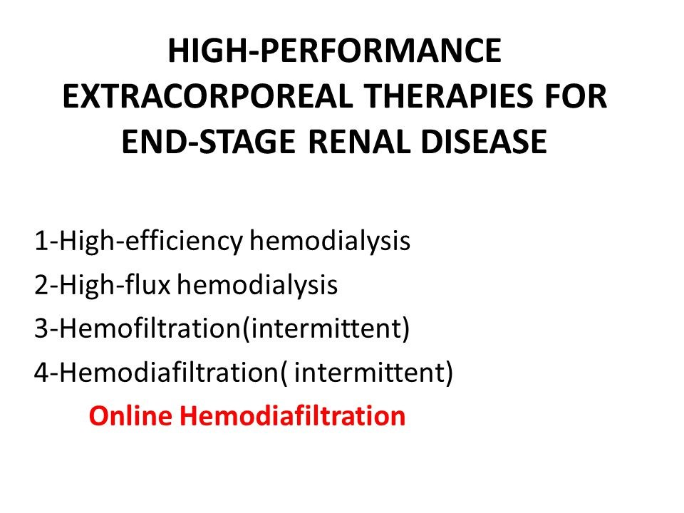 HIGH-PERFORMANCE EXTRACORPOREAL THERAPIES FOR END-STAGE RENAL DISEASE 1-High-efficiency hemodialysis 2-High-flux hemodialysis 3-Hemofiltration(intermi
