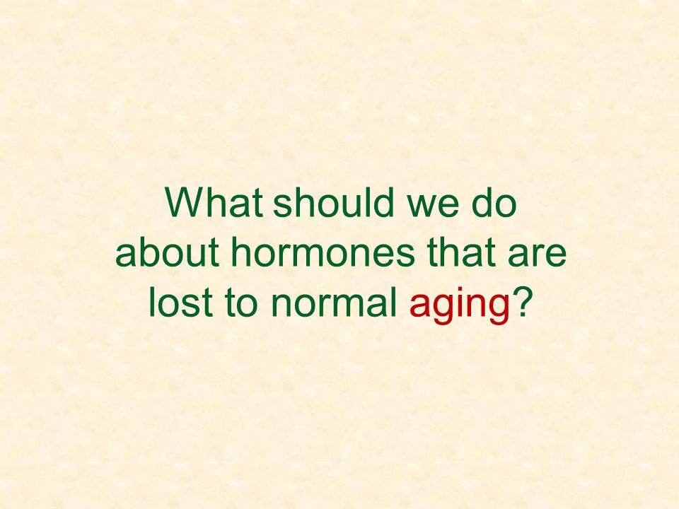 What should we do about hormones that are lost to normal aging?