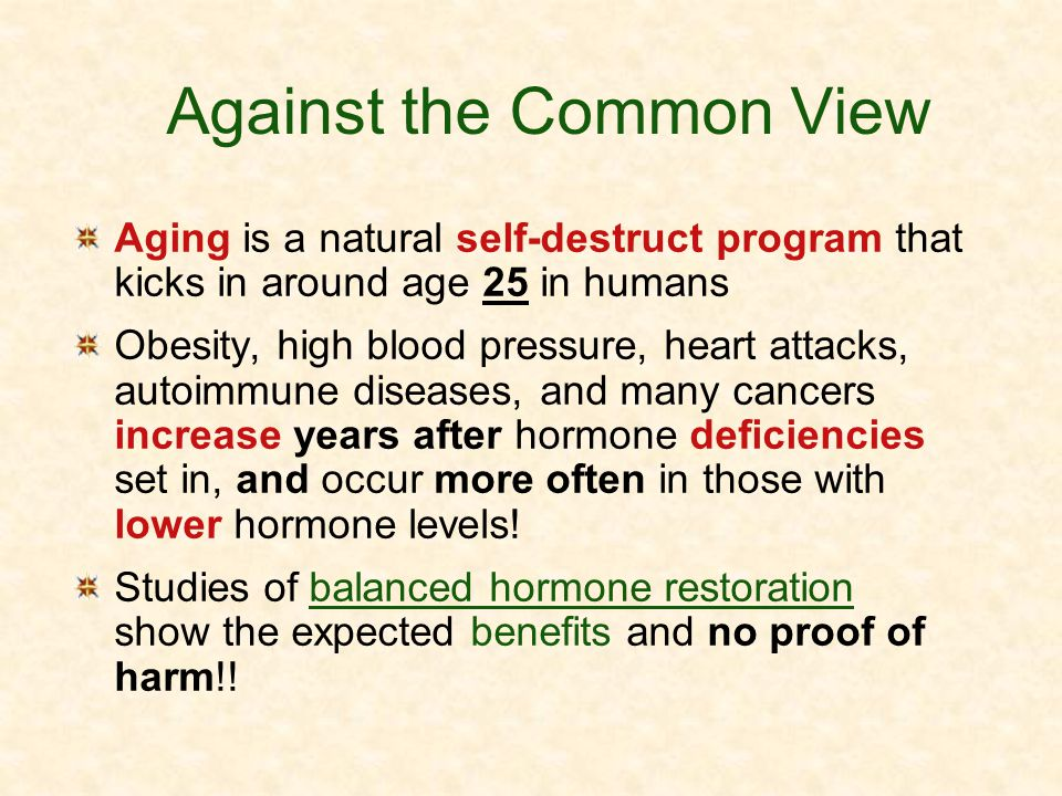 Against the Common View Aging is a natural self-destruct program that kicks in around age 25 in humans Obesity, high blood pressure, heart attacks, au