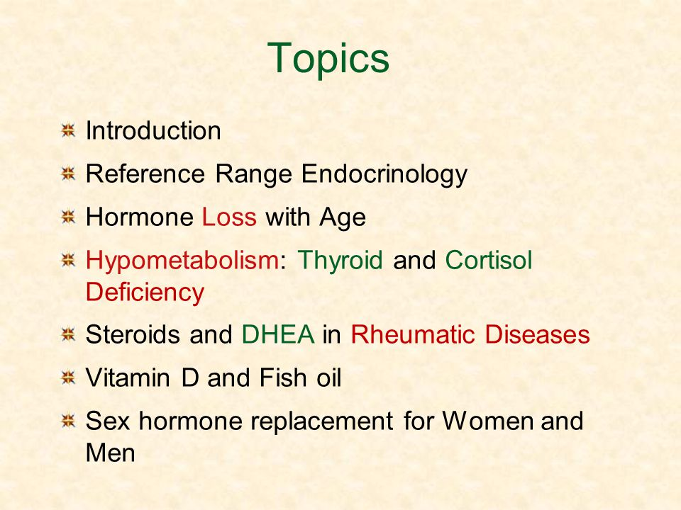Topics Introduction Reference Range Endocrinology Hormone Loss with Age Hypometabolism: Thyroid and Cortisol Deficiency Steroids and DHEA in Rheumatic
