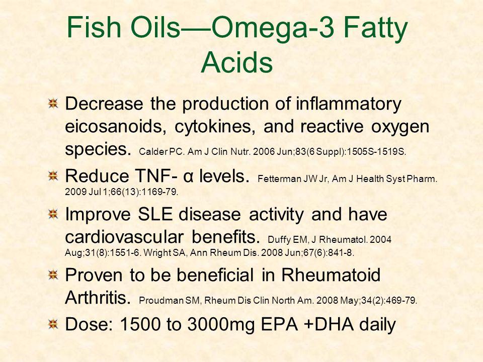 Fish OilsOmega-3 Fatty Acids Decrease the production of inflammatory eicosanoids, cytokines, and reactive oxygen species. Calder PC. Am J Clin Nutr. 2
