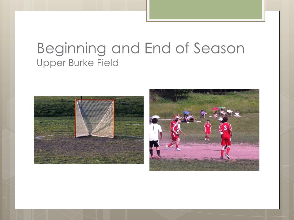 Beginning and End of Season Upper Burke Field