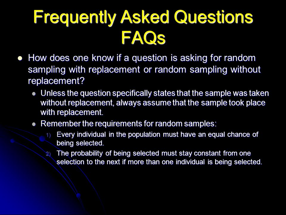 Frequently Asked Questions FAQs How does one know if a question is asking for random sampling with replacement or random sampling without replacement?