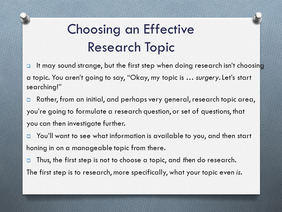 It may sound strange, but the first step when doing research isnt choosing a topic.