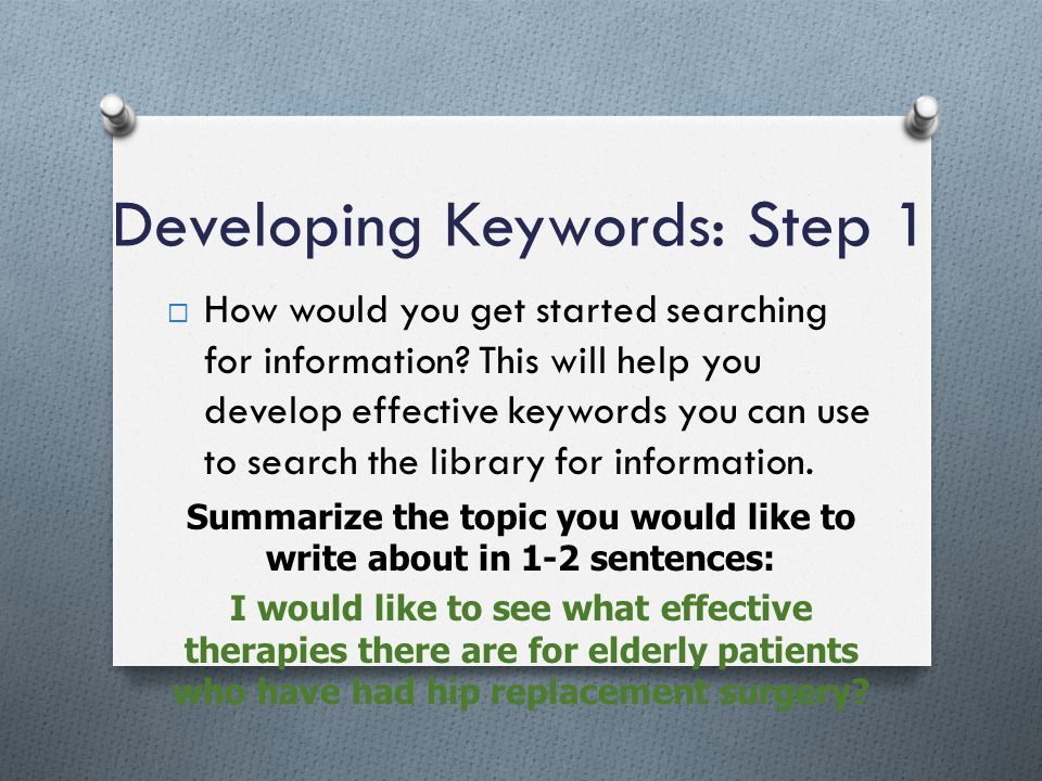 Developing Keywords: Step 2 The next step is to identify the key concepts from your initial research interest.
