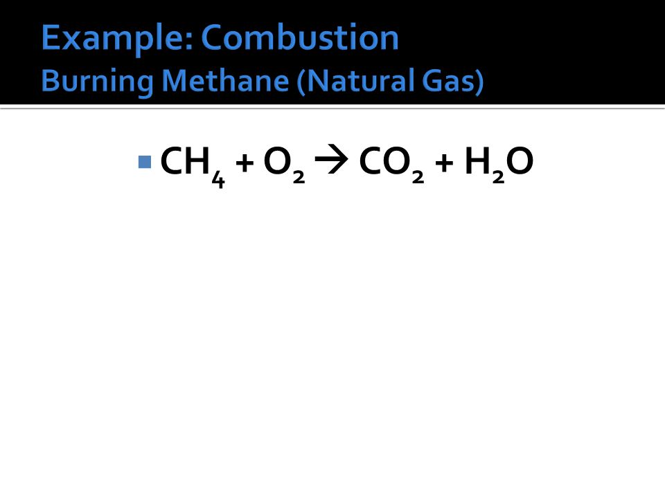 A hydrocarbon or alcohol is reacted with oxygen gas to always form the products carbon dioxide and water. General equation: Hydrocarbon + O 2 CO 2 + H