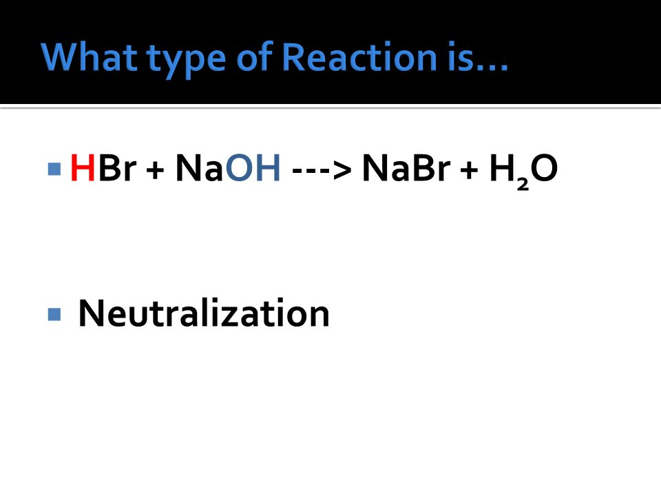 Unfortunately we cannot forget about neutralization reactions (a.k.a.