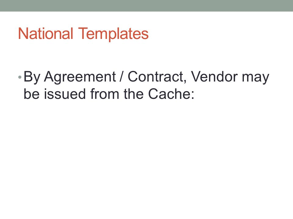 National Templates By Agreement / Contract, Vendor may be issued from the Cache: