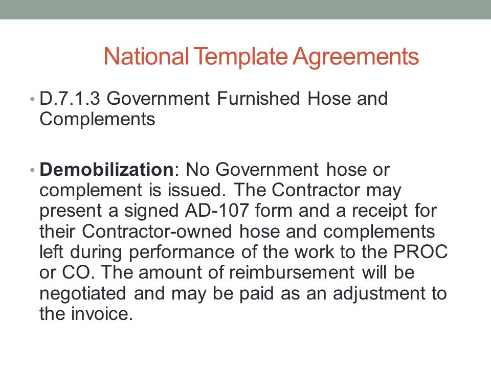 National Template Agreements D.7.1.3 Government Furnished Hose and Complements Demobilization: No Government hose or complement is issued.