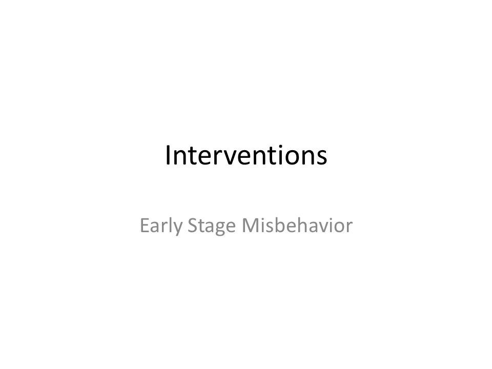 Interventions Early Stage Misbehavior