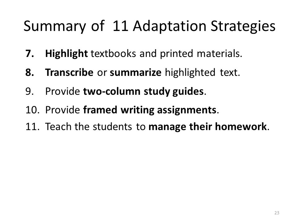 23 7.Highlight textbooks and printed materials. 8.Transcribe or summarize highlighted text. 9.Provide two-column study guides. 10.Provide framed writi