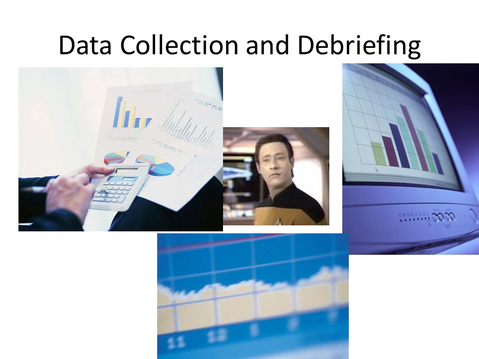 Data Collection and Debriefing