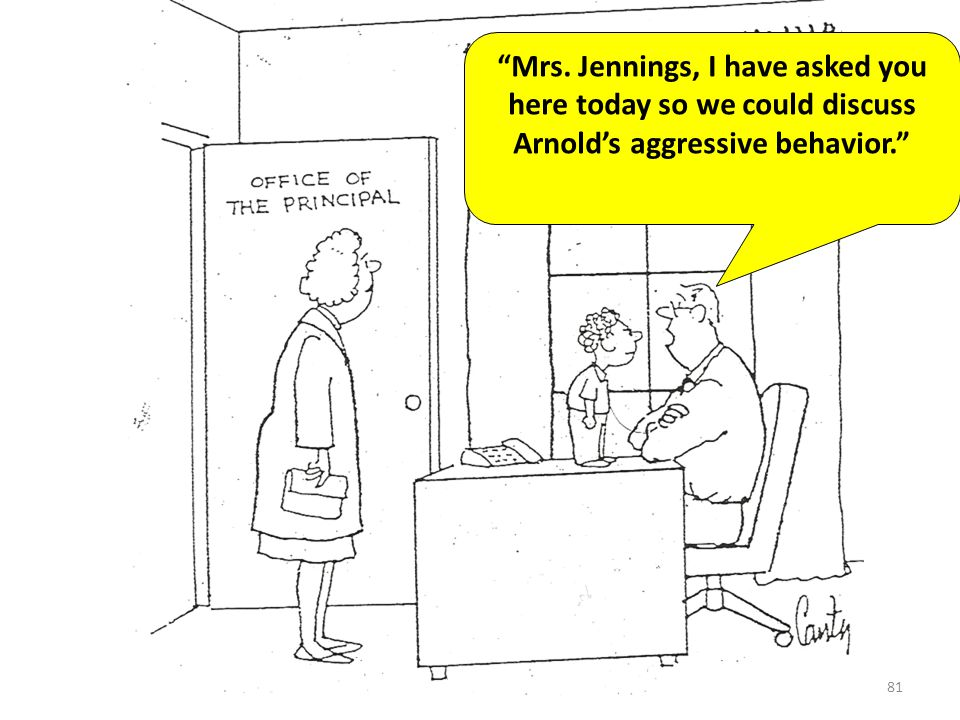 81 Mrs. Jennings, I have asked you here today so we could discuss Arnolds aggressive behavior.