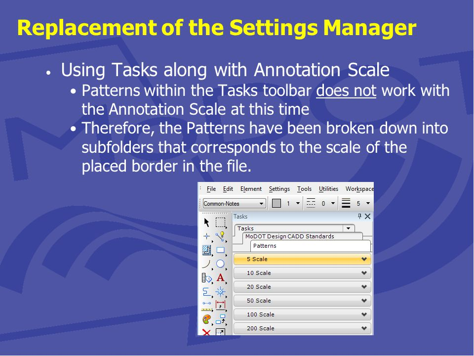 Replacement of the Settings Manager Using Tasks along with Annotation Scale Patterns within the Tasks toolbar does not work with the Annotation Scale at this time Therefore, the Patterns have been broken down into subfolders that corresponds to the scale of the placed border in the file.