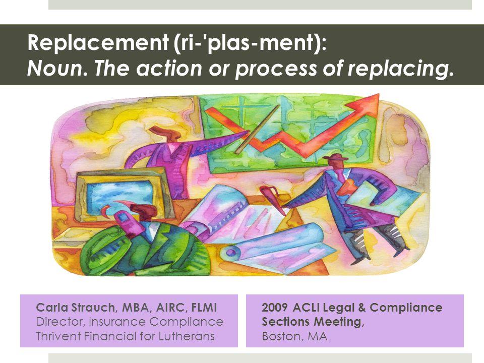 Replacement (ri- plas-ment): Noun. The action or process of replacing.