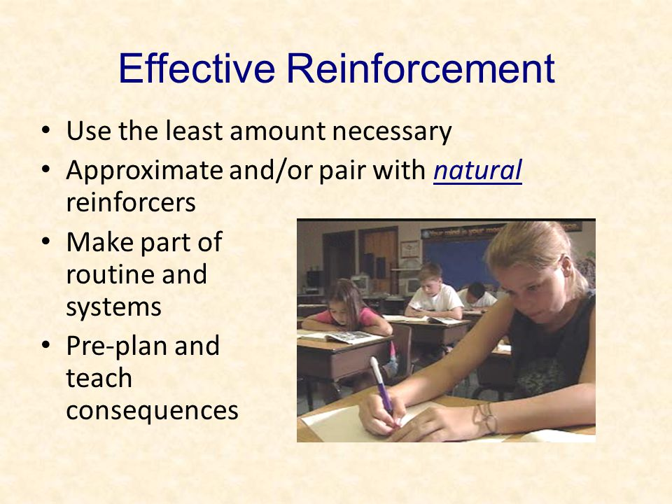 Use the least amount necessary Approximate and/or pair with natural reinforcers Make part of routine and systems Pre-plan and teach consequences Effective Reinforcement Eric: hand raising