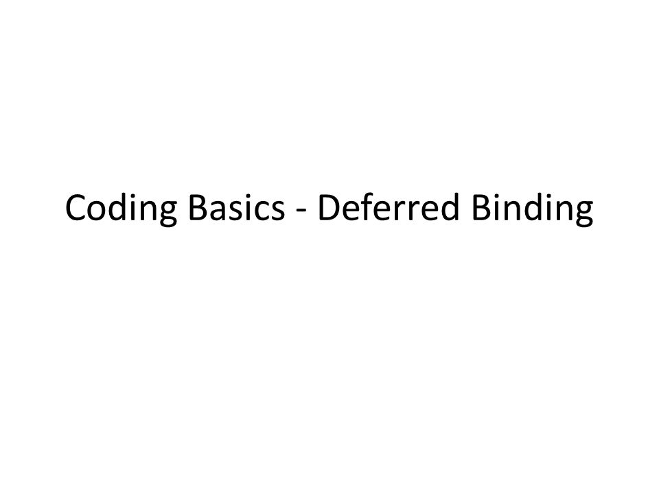 Coding Basics - Deferred Binding