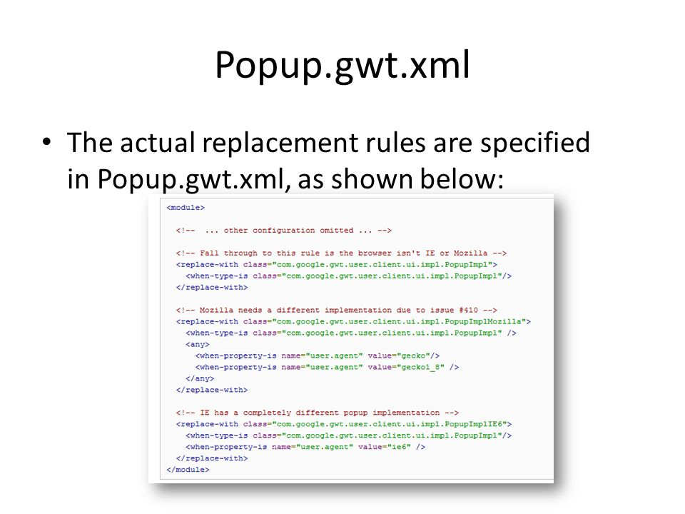 Popup.gwt.xml The actual replacement rules are specified in Popup.gwt.xml, as shown below: