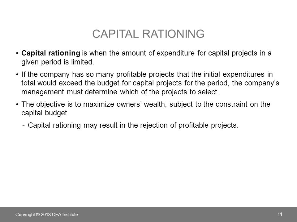 CAPITAL RATIONING Capital rationing is when the amount of expenditure for capital projects in a given period is limited. If the company has so many pr