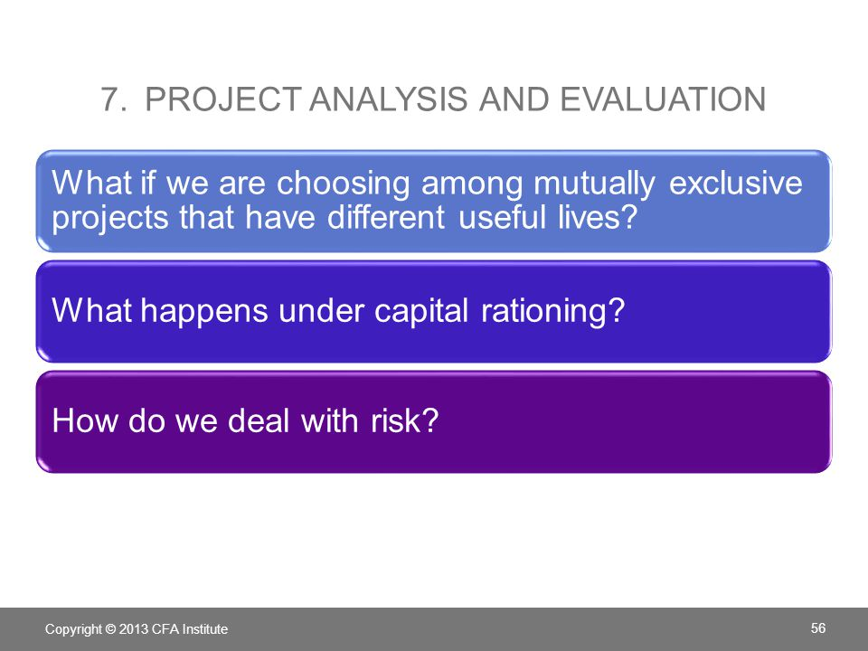 7.PROJECT ANALYSIS AND EVALUATION What if we are choosing among mutually exclusive projects that have different useful lives? What happens under capit