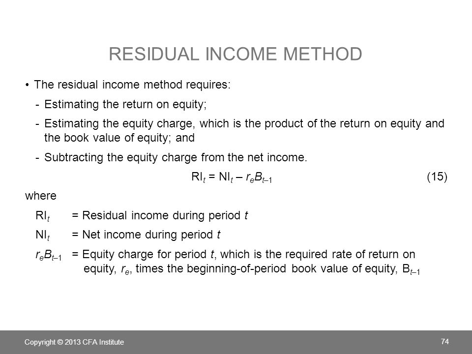 RESIDUAL INCOME METHOD The residual income method requires: -Estimating the return on equity; -Estimating the equity charge, which is the product of t