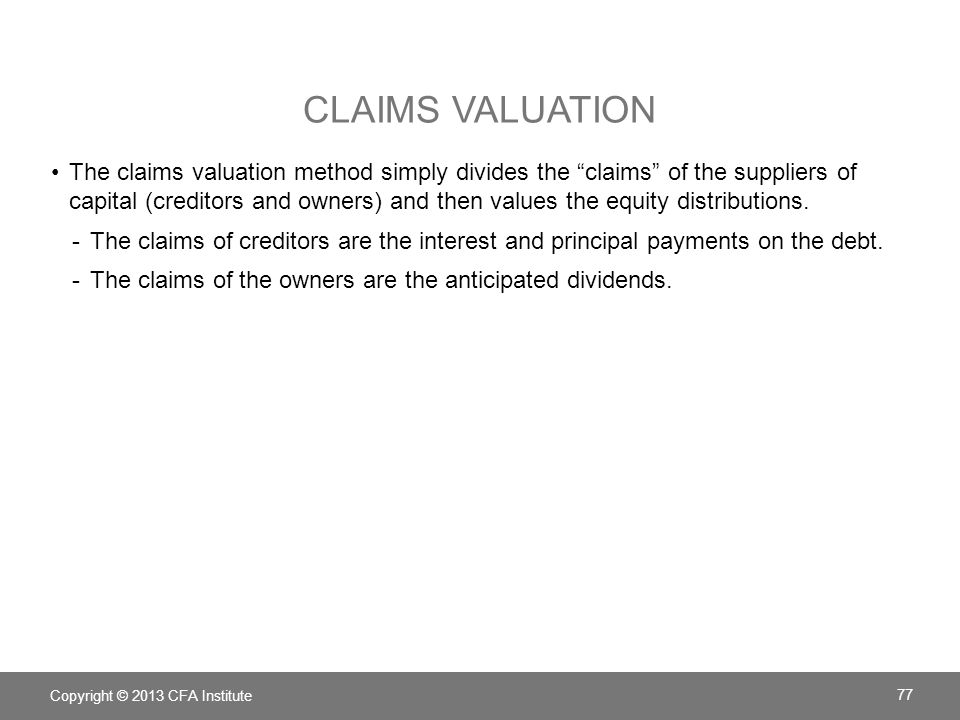 CLAIMS VALUATION The claims valuation method simply divides the claims of the suppliers of capital (creditors and owners) and then values the equity d
