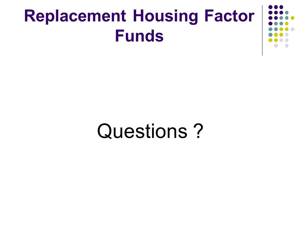 Replacement Housing Factor Funds Questions