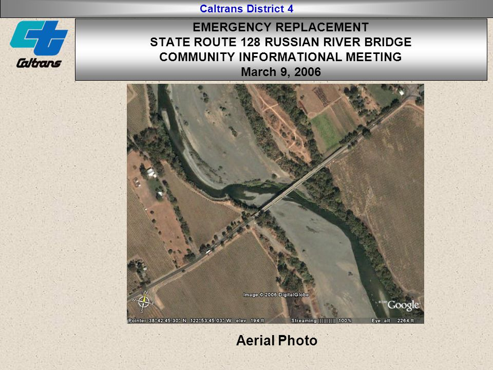Caltrans District 4 Aerial Photo EMERGENCY REPLACEMENT STATE ROUTE 128 RUSSIAN RIVER BRIDGE COMMUNITY INFORMATIONAL MEETING March 9, 2006