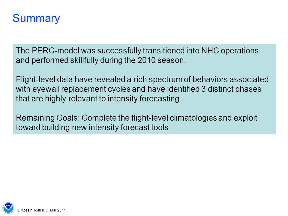J. Kossin, 65th IHC, Mar 2011 Summary The PERC-model was successfully transitioned into NHC operations and performed skillfully during the 2010 season