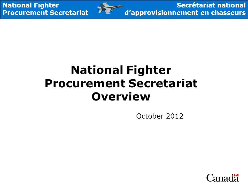 National Fighter Procurement Secretariat Secrétariat national dapprovisionnement en chasseurs National Fighter Procurement Secretariat Overview October 2012