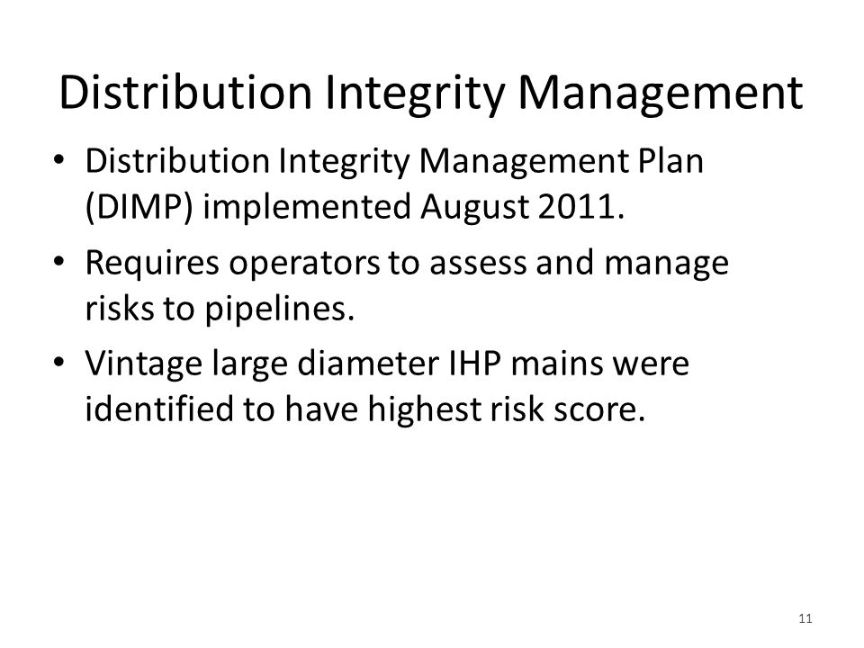 Distribution Integrity Management Distribution Integrity Management Plan (DIMP) implemented August 2011.
