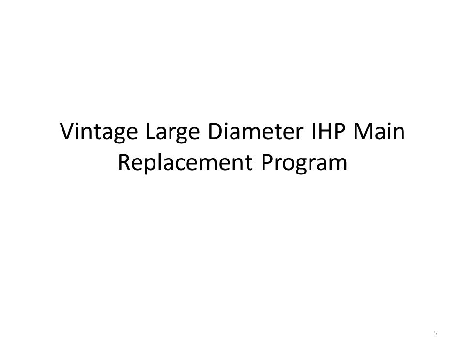 Vintage Large Diameter IHP Main Replacement Program 5