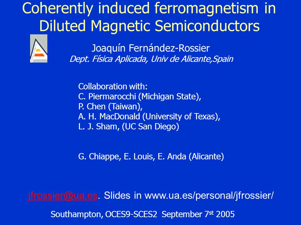 Coherently induced ferromagnetism in Diluted Magnetic Semiconductors Southampton, OCES9-SCES2 September 7 st 2005 Joaquín Fernández-Rossier Dept. Físi