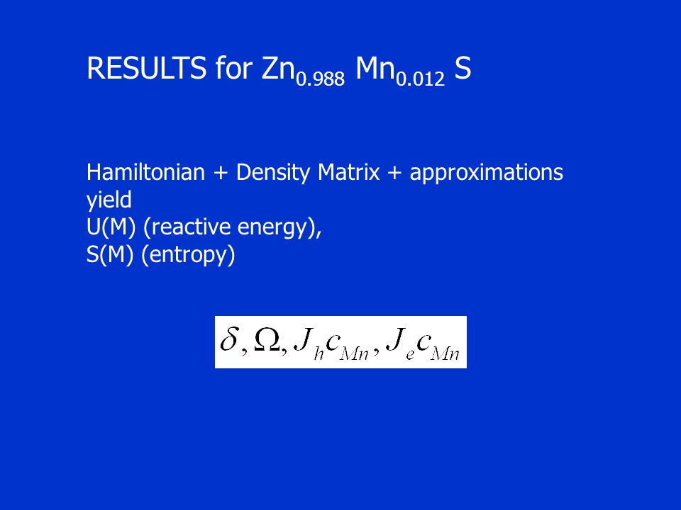 RESULTS for Zn 0.988 Mn 0.012 S Hamiltonian + Density Matrix + approximations yield U(M) (reactive energy), S(M) (entropy)