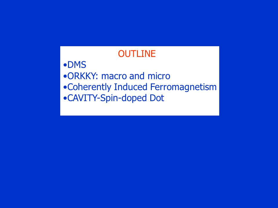 OUTLINE DMS ORKKY: macro and micro Coherently Induced Ferromagnetism CAVITY-Spin-doped Dot