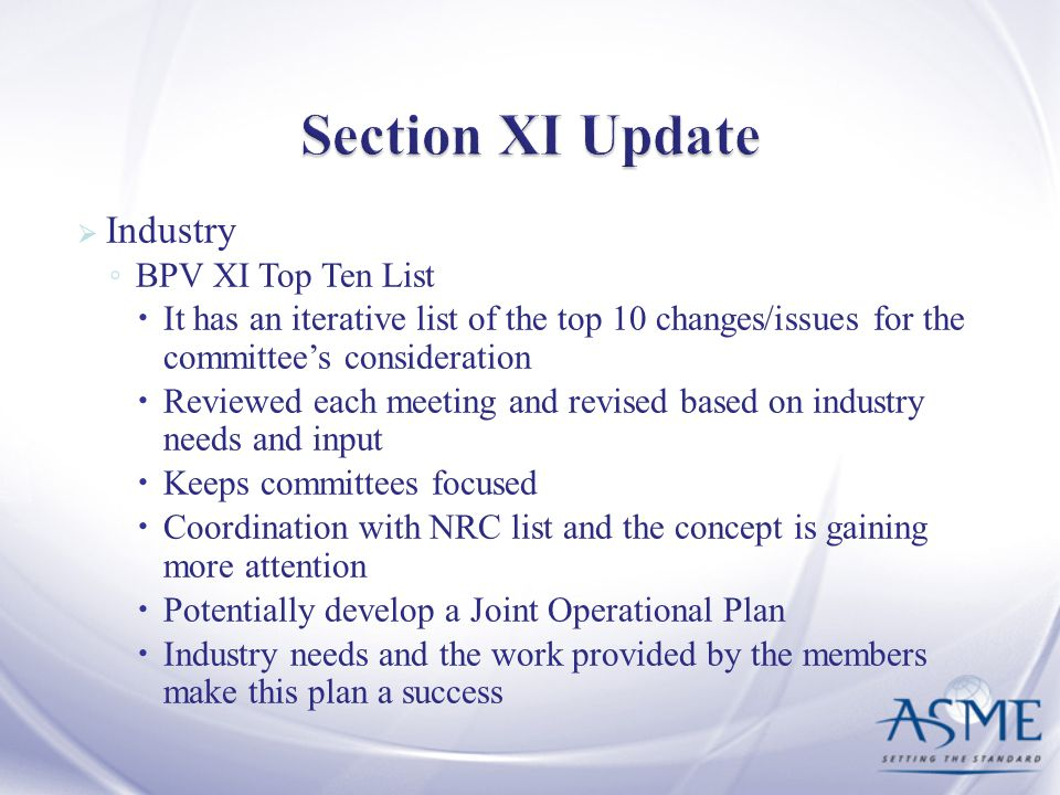 Industry BPV XI Top Ten List It has an iterative list of the top 10 changes/issues for the committees consideration Reviewed each meeting and revised