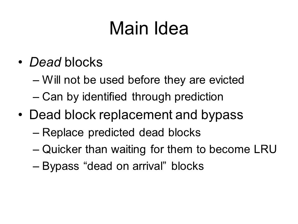 Improves Cache Efficiency (a)– LRU replacement (b)– Dead block replacement and bypass Dead block replacement and bypass improves cache efficiency from 22% to 87% for 456.hmmer
