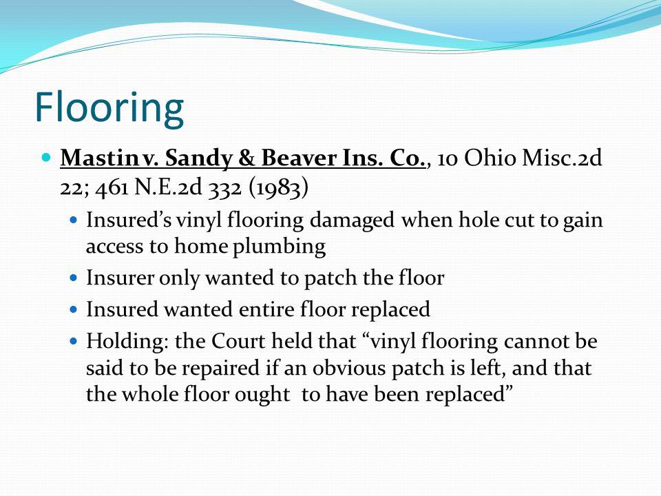 Flooring Mastin v. Sandy & Beaver Ins. Co., 10 Ohio Misc.2d 22; 461 N.E.2d 332 (1983) Insureds vinyl flooring damaged when hole cut to gain access to