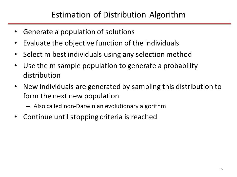 Estimation of Distribution Algorithm Generate a population of solutions Evaluate the objective function of the individuals Select m best individuals u