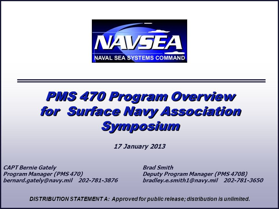 17 January 2013 PMS 470 Program Overview for Surface Navy Association Symposium PMS 470 Program Overview for Surface Navy Association Symposium DISTRI