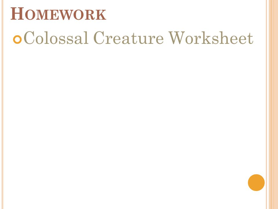 H OMEWORK Colossal Creature Worksheet