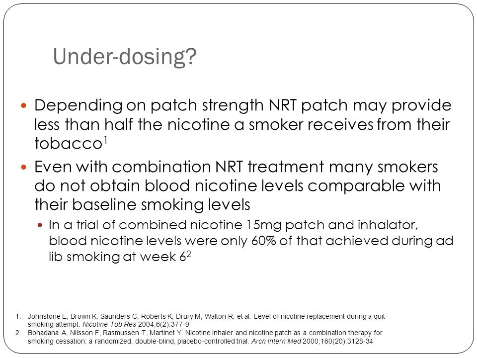 Combining NRT products 6 trials comparing 2 types of NRT with single NRT, and 1 trial comparing 2 types of NRT to no NRT show the advantage of combination use Mechanism of Action: Higher dose of nicotine Better control of urges to smoke Patch - provides background craving relief Intermittent dosing product - for control of breakthrough craving + 1.Stead LF, Perera R, Bullen C, Mant D, Lancaster T.